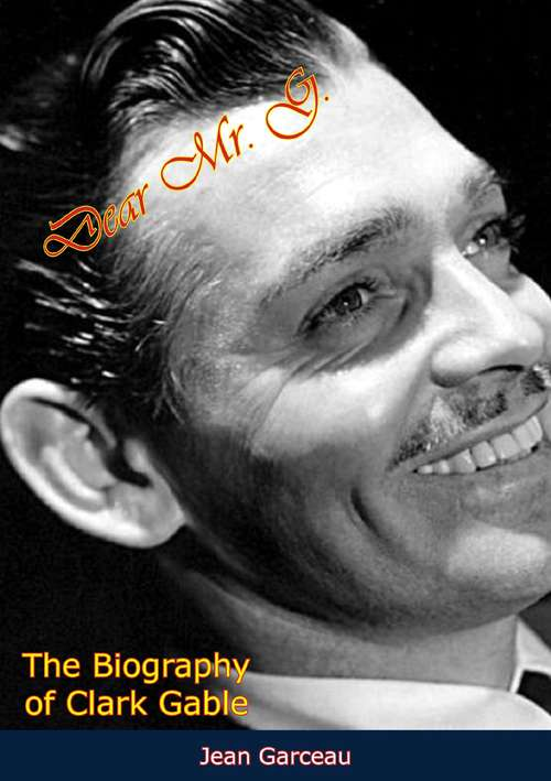 Dear Mr. G.: The Biography of Clark Gable