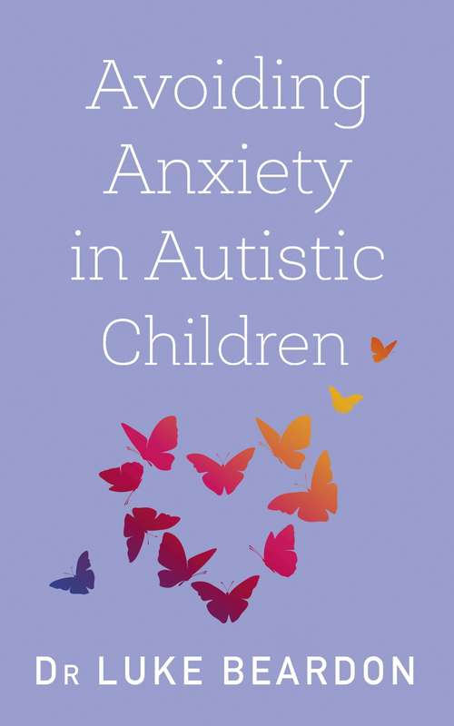 Avoiding Anxiety in Autistic Children: A Guide for Autistic Wellbeing