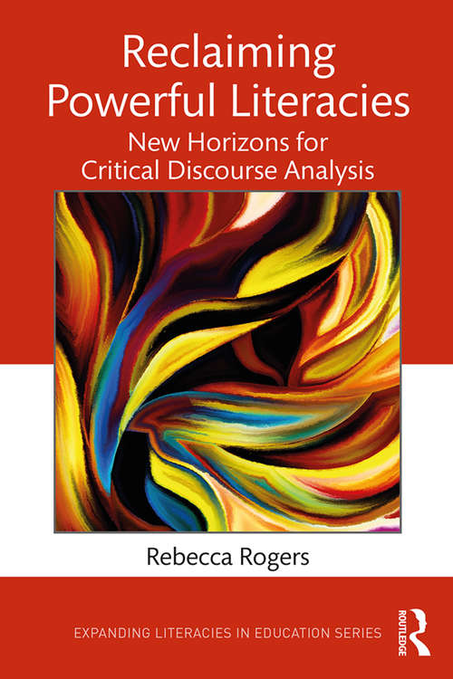 Reclaiming Powerful Literacies: New Horizons for Critical Discourse Analysis (Expanding Literacies in Education)