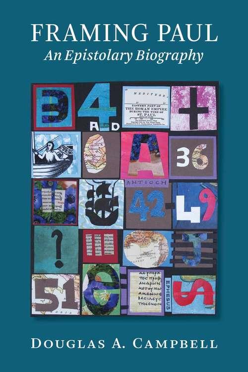 Framing Paul: An Epistolary Biography