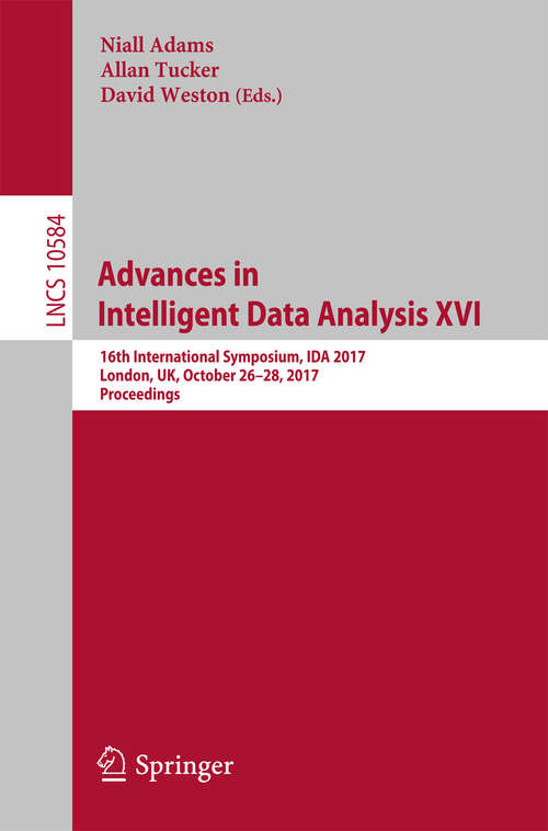 Advances in Intelligent Data Analysis XVI: 16th International Symposium, IDA 2017, London, UK, October 26–28, 2017, Proceedings (Lecture Notes in Computer Science #10584)
