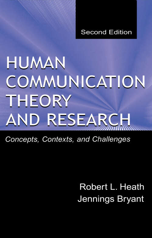 Human Communication Theory and Research: Concepts, Contexts, and Challenges