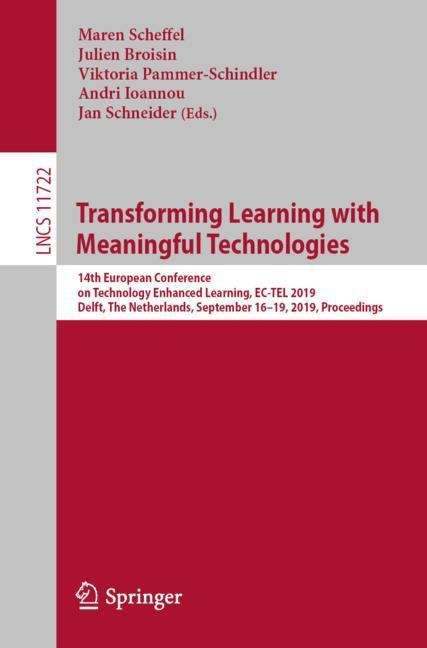 Transforming Learning with Meaningful Technologies: 14th European Conference on Technology Enhanced Learning, EC-TEL 2019, Delft, The Netherlands, September 16–19, 2019, Proceedings (Lecture Notes in Computer Science #11722)