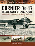 DORNIER Do 17–The Luftwaffe's 'Flying Pencil': Rare Luftwaffe Photographs From Wartime Collections (Air War Archive Ser.)