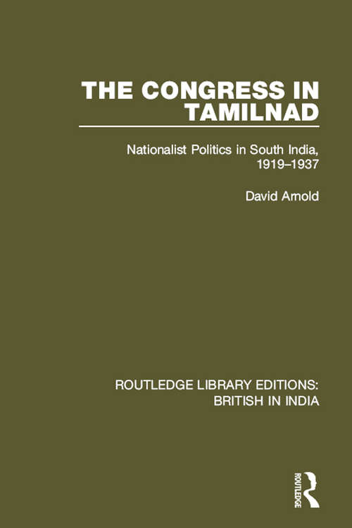The Congress in Tamilnad: Nationalist Politics in South India, 1919-1937 (Routledge Library Editions: British in India #4)