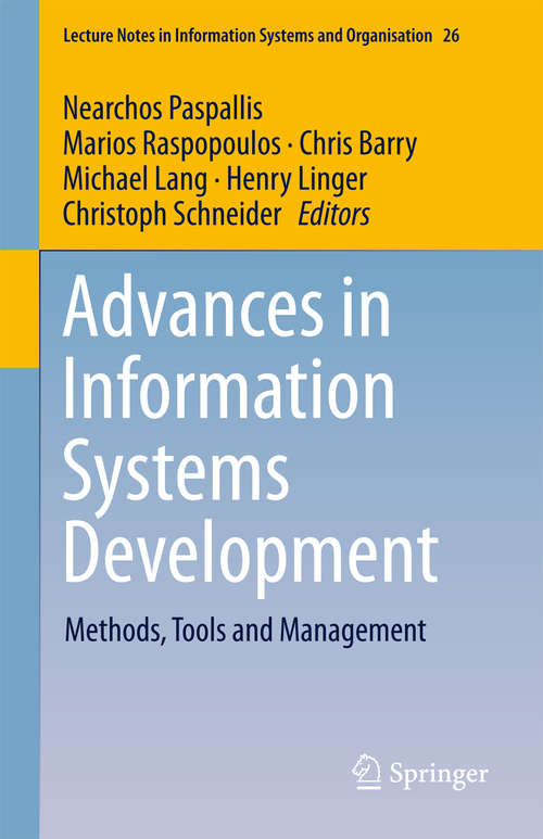 Advances in Information Systems Development: Methods, Tools And Management (Lecture Notes in Information Systems and Organisation #26)