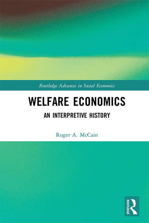 Welfare Economics: An Interpretive History (Routledge Advances in Social Economics)