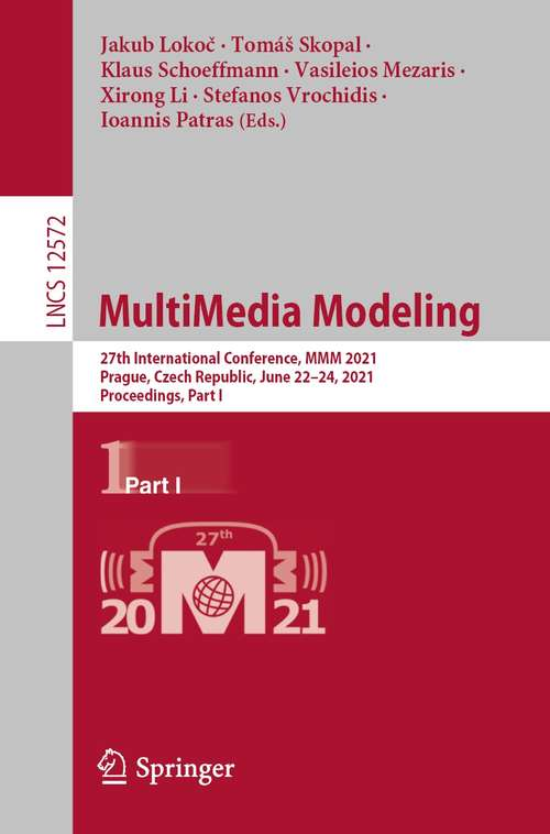 MultiMedia Modeling: 27th International Conference, MMM 2021, Prague, Czech Republic, June 22–24, 2021, Proceedings, Part I (Lecture Notes in Computer Science #12572)