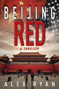 Beijing Red (A Nick Foley Thriller)