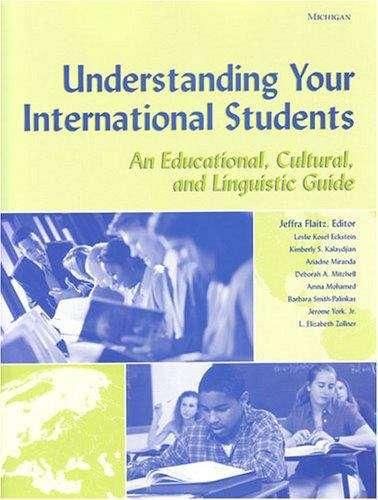 Understanding Your International Students: An Educational, Cultural, And Linguistic Guide