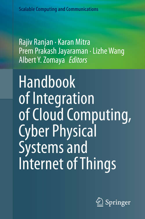 Handbook of Integration of Cloud Computing, Cyber Physical Systems and Internet of Things (Scalable Computing and Communications)