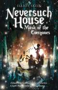 Neversuch House Mask of the Evergones