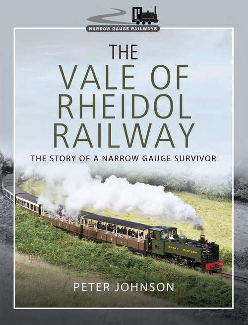 The Vale of Rheidol Railway: The Story of a Narrow Gauge Survivor (Narrow Gauge Railways)