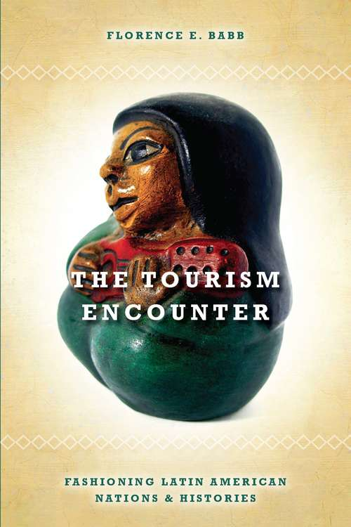 The Tourism Encounter: Fashioning Latin American Nations and Histories