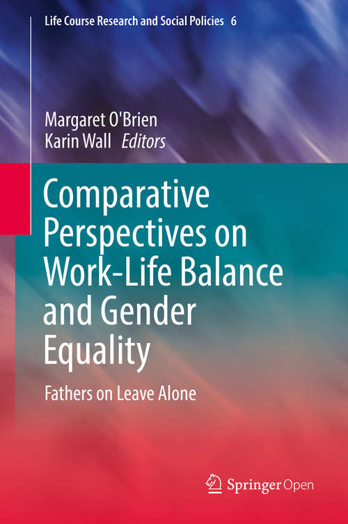 Comparative Perspectives on Work-Life Balance and Gender Equality: Fathers on Leave Alone (Life Course Research and Social Policies #6)