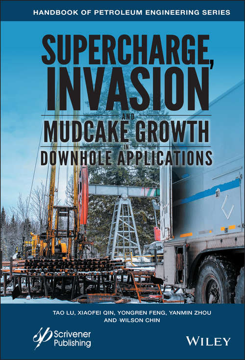 Supercharge, Invasion, and Mudcake Growth in Downhole Applications (Advances in Petroleum Engineering)