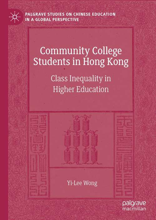Community College Students in Hong Kong: Class Inequality in Higher Education (Palgrave Studies on Chinese Education in a Global Perspective)