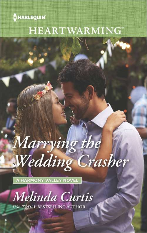 Marrying the Wedding Crasher: Marrying The Wedding Crasher Back To The Lake Breeze Hotel Always The Hero Crossing The Goal Line (A\harmony Valley Novel Ser. #11)