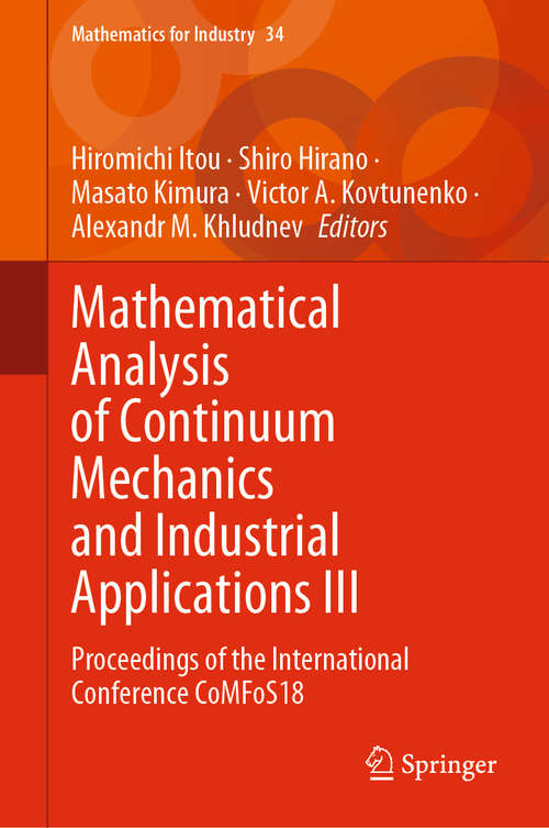 Mathematical Analysis of Continuum Mechanics and Industrial Applications III: Proceedings Of The International Conference Comfos18 (Mathematics For Industry Series #34)