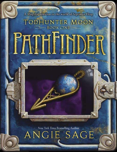 TodHunter Moon, Book One: PathFinder (World of Septimus Heap #1)