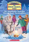 The Abominable Snowman Doesn't Roast Marshmallows (The Adventures of the Bailey School Kids #50)