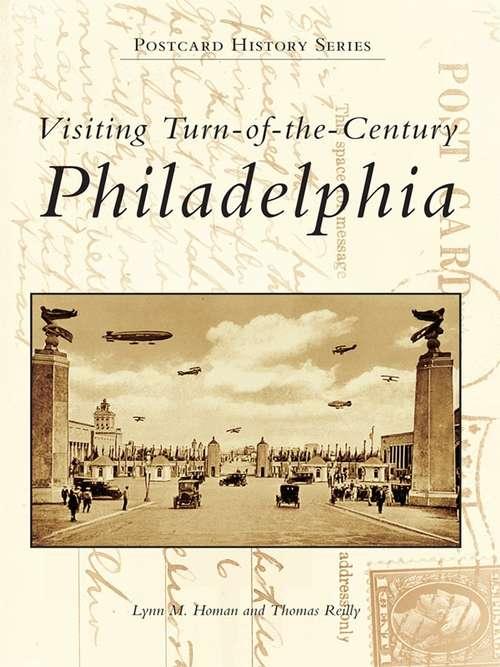 Visiting Turn-of-the-Century Philadelphia