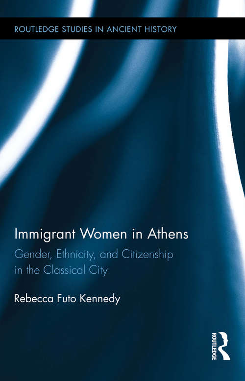 Immigrant Women in Athens: Gender, Ethnicity, and Citizenship in the Classical City (Routledge Studies in Ancient History)