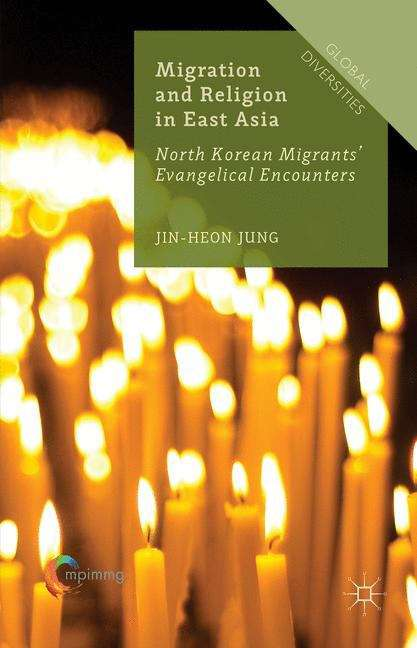Migration and Religion in East Asia: North Korean Migrants' Evangelical Encounters (Global Diversities)