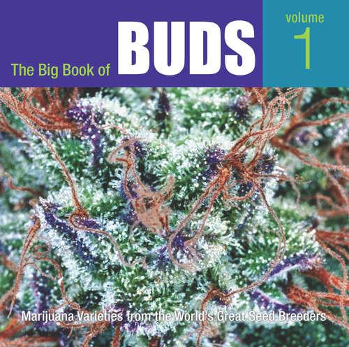The Big Book of Buds, Volume 1: Marijuana Varieties from the World's Great Seed Breeders