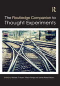 The Routledge Companion to Thought Experiments (Routledge Philosophy Companions)