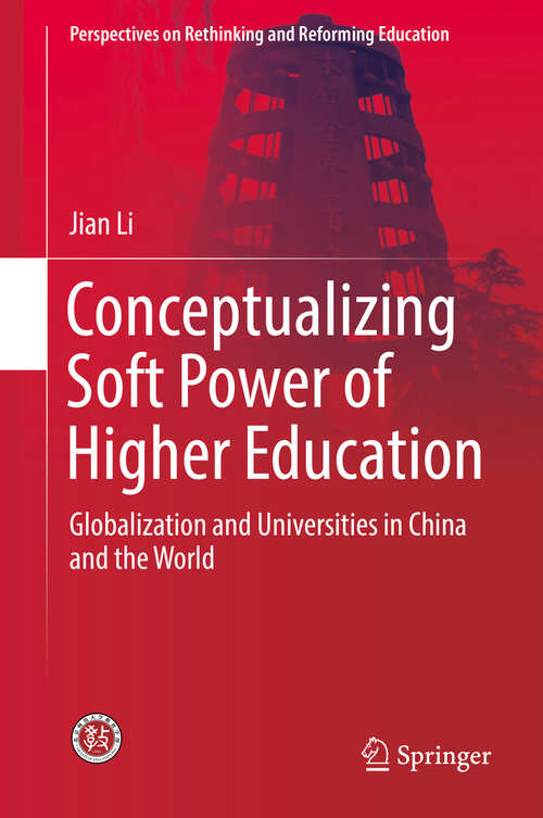 Conceptualizing Soft Power of Higher Education: Globalization and Universities in China and the World (Perspectives on Rethinking and Reforming Education)