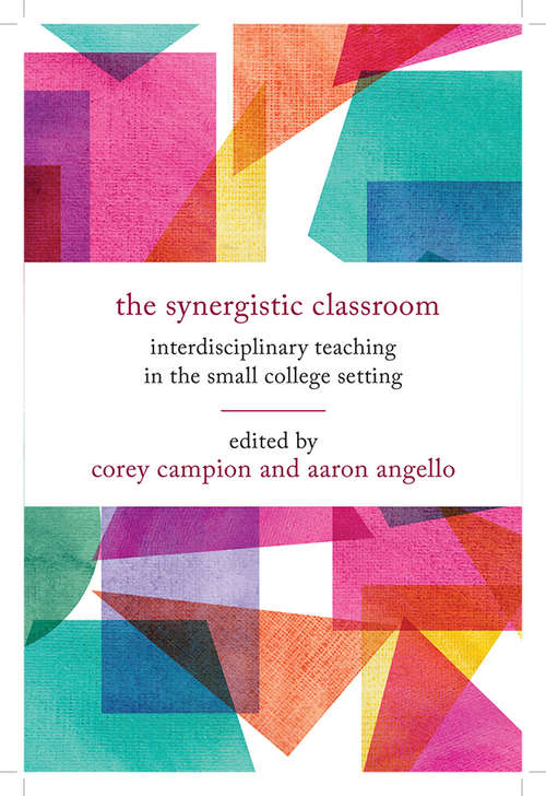 The Synergistic Classroom: Interdisciplinary Teaching in the Small College Setting