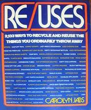Re/Uses: 2133 Ways to Recycle and Reuse the Things You Ordinarily Throw Away