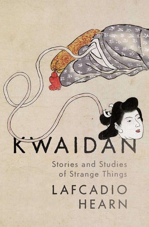 Kwaidan: Stories and Studies of Strange Things (Classics With Ruskin Ser. #Vol. 4)