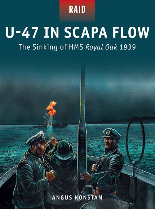 U-47 in Scapa Flow - The Sinking of HMS Royal Oak 1939