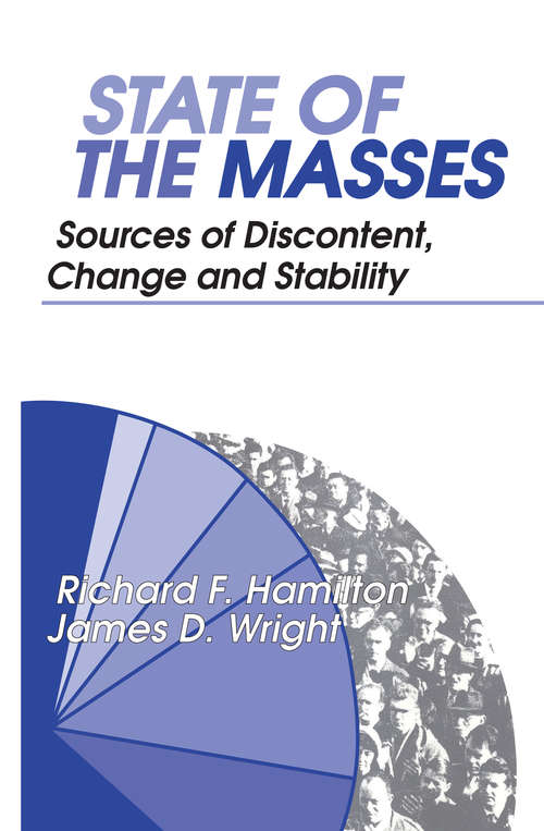 State of the Masses: Sources of Discontent, Change and Stability (Social Institutions And Social Change Ser.)