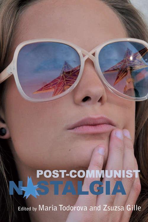 Post-communist Nostalgia (Berghahn Ser.)