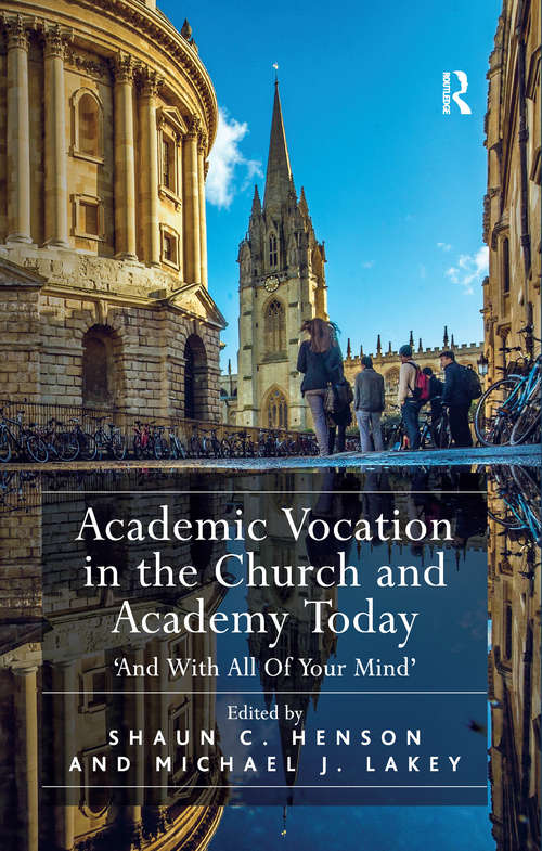Academic Vocation in the Church and Academy Today: 'And With All Of Your Mind'