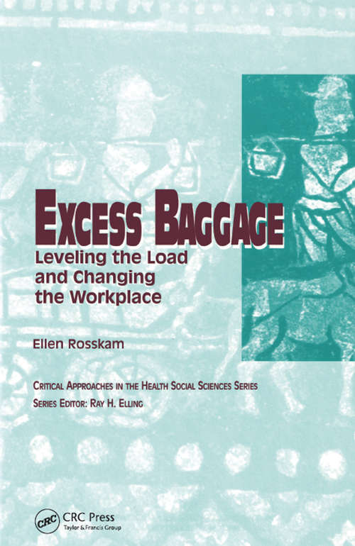 Excess Baggage: Leveling the Load and Changing the Workplace (Critical Approaches in the Health Social Sciences Series)
