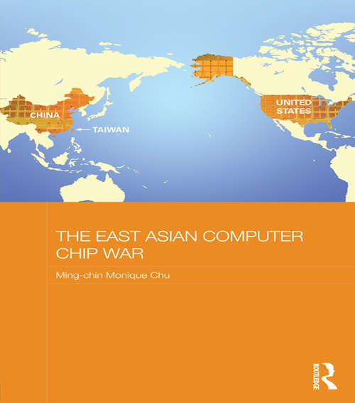 The East Asian Computer Chip War (Routledge Studies on the Chinese Economy)