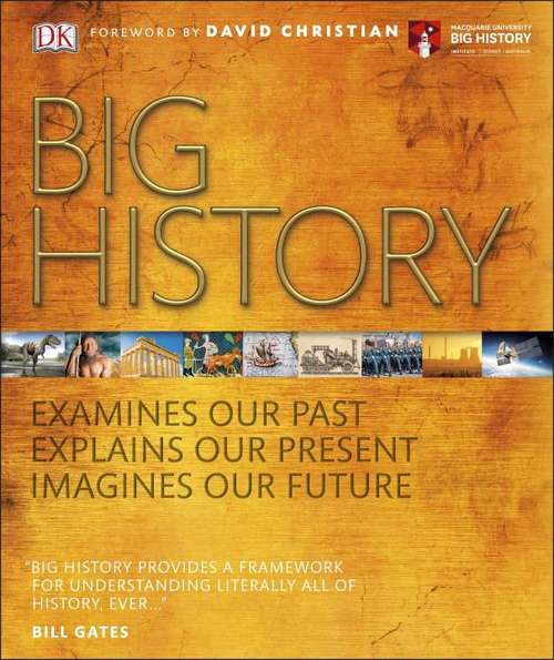 Big History  Examines Our Past  Explains Our Present  Imagines Our Future