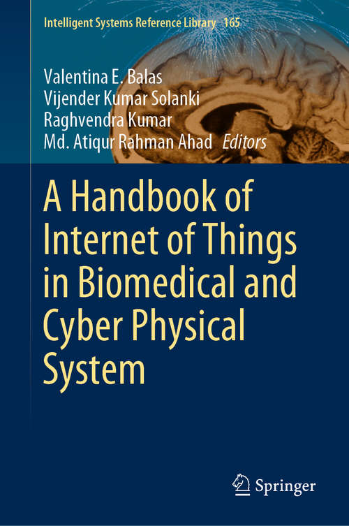 A Handbook of Internet of Things in Biomedical and Cyber Physical System (Intelligent Systems Reference Library #165)