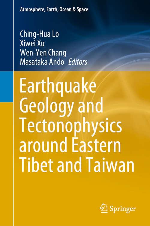 Earthquake Geology and Tectonophysics around Eastern Tibet and Taiwan