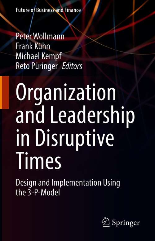 Organization and Leadership in Disruptive Times: Design and Implementation Using the 3-P-Model (Future of Business and Finance)