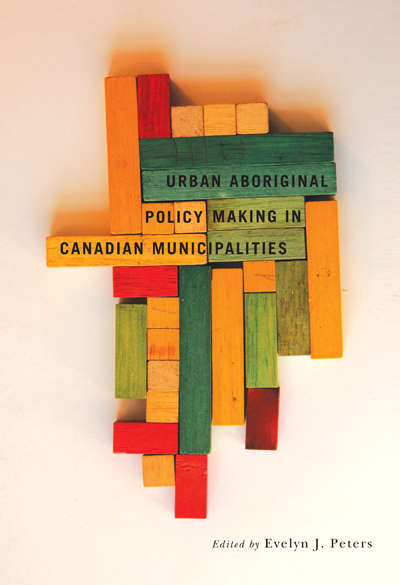 Urban Aboriginal Policy Making in Canadian Municipalities