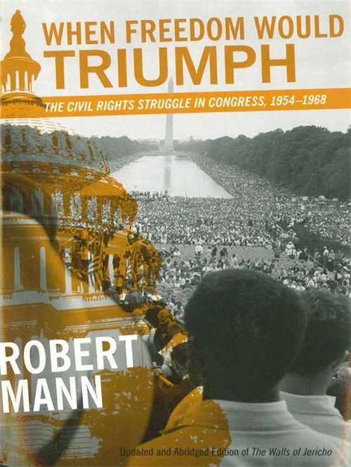 When Freedom Would Triumph: The Civil Rights Struggle in Congress, 1954--1968 (Southern Literary Studies)