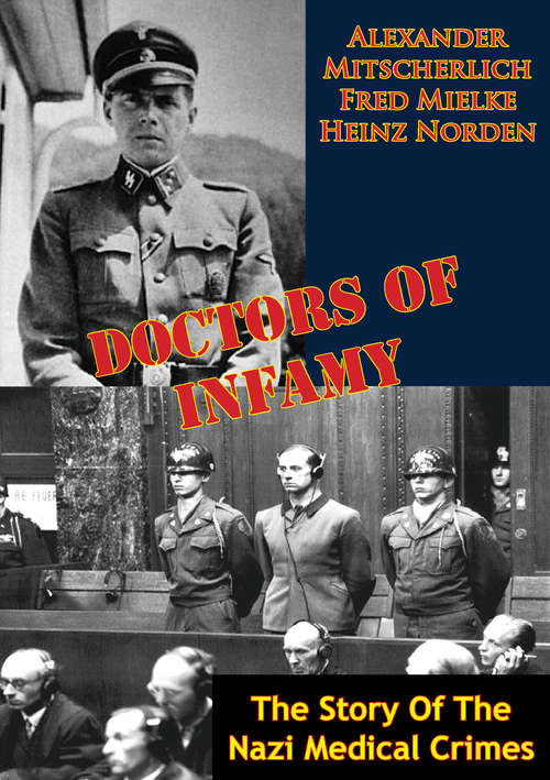Doctors Of Infamy: The Story Of The Nazi Medical Crimes