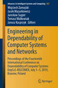 Engineering in Dependability of Computer Systems and Networks: Proceedings of the Fourteenth International Conference on Dependability of Computer Systems DepCoS-RELCOMEX, July 1–5, 2019, Brunów, Poland (Advances in Intelligent Systems and Computing #987)