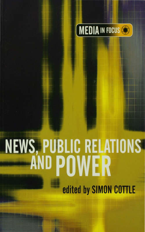 News, Public Relations and Power (The Media in Focus series)