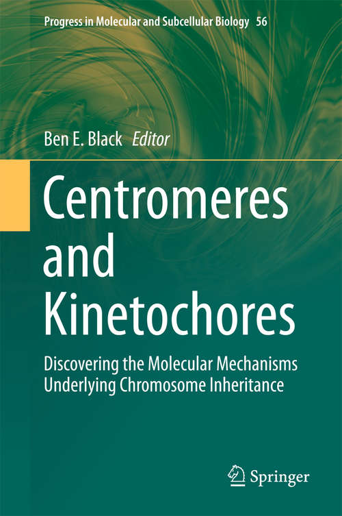 Centromeres and Kinetochores: Discovering the Molecular Mechanisms Underlying Chromosome Inheritance (Progress in Molecular and Subcellular Biology #56)